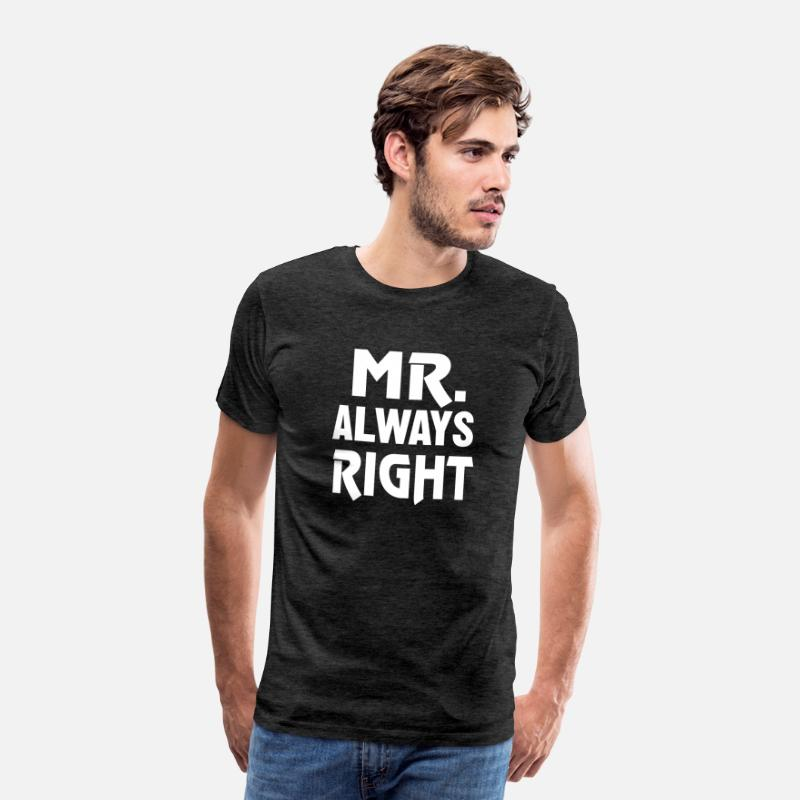 Always T-Shirts - Mr. Always Right - I'm always right! - Men's Premium T-Shirt charcoal grey