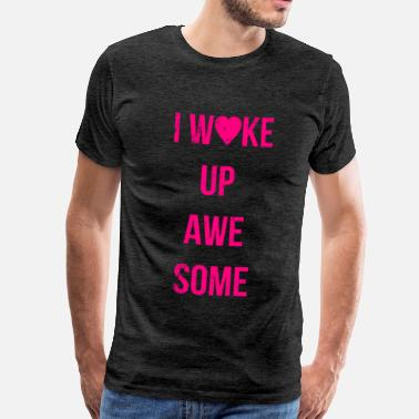 I Wake Up Awesome I Wake Up Awesome - Men's Premium T-Shirt