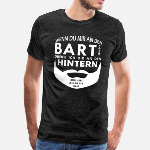Fass Mir An Den Bart Ich Fass Dir An Den Po Männer Premium T Shirt