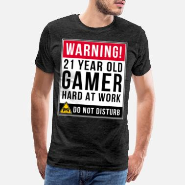21st Birthday Warning 21 Year Old Gamer Hard At Work Do Not - Men's Premium T-Shirt