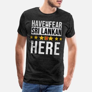 No Fear Have No Fear The Sri Lankan Is Here - Men's Premium T-Shirt