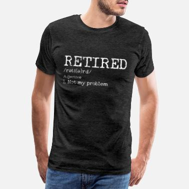 Retirement Retirement - Pensioner Retirement Funny Gift - Men's Premium T-Shirt