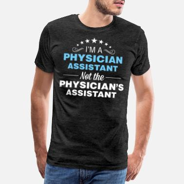 Therapist Physician Assistant - I'm a Physician Assistant - Men's Premium T-Shirt