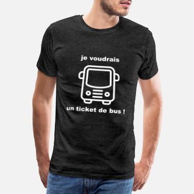 Ticket ticket bus, humour pour demander un ticket de bus - T-shirt premium Homme