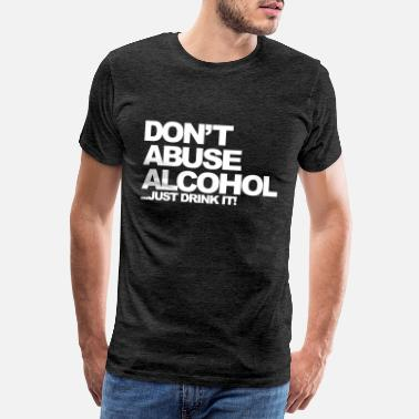 Humour Dont Abuse Alcohol - Men's Premium T-Shirt