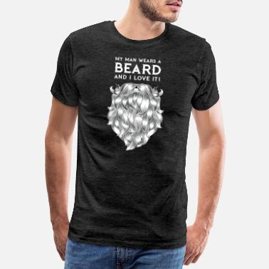 Beard My Man Wears A Beard And I Love It - Men's Premium T-Shirt