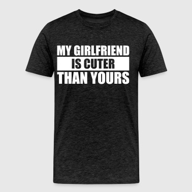 my girlfriend is cuter than yours - Männer Premium T-Shirt