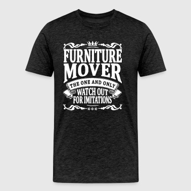 furniture mover the one and only - Men's Premium T-Shirt