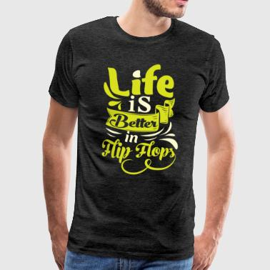 Life is better in Flip Flops - Männer Premium T-Shirt