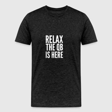 Relax the quarterback is here - Men's Premium T-Shirt