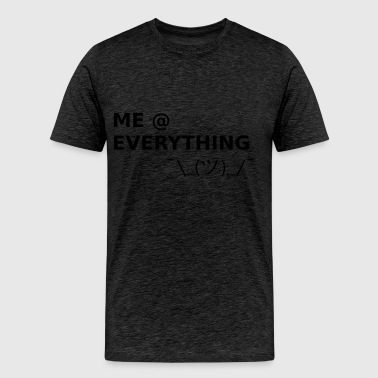 ME AT EVERYTHING - Männer Premium T-Shirt