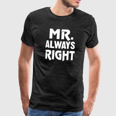 Mr. Always Right - I'm always right! - Men's Premium T-Shirt