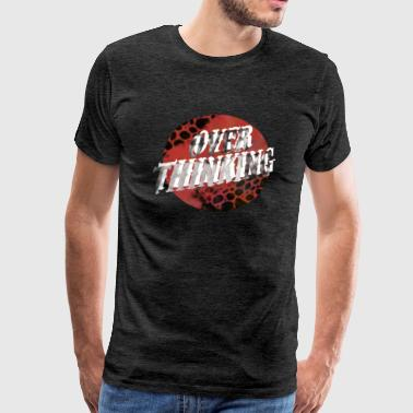 Over Thinking - Premium T-skjorte for menn
