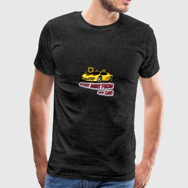 Stay Away from my car - Men's Premium T-Shirt