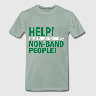Help I`m surrounded by Non-Band People! - Mannen Premium T-shirt