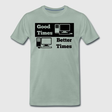Good Times Better Times - Men's Premium T-Shirt