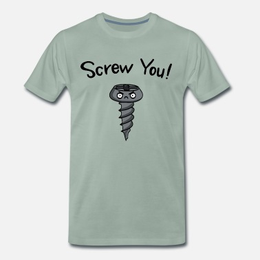 Screw You Screw You! Wise gift idea - Men's Premium T-Shirt