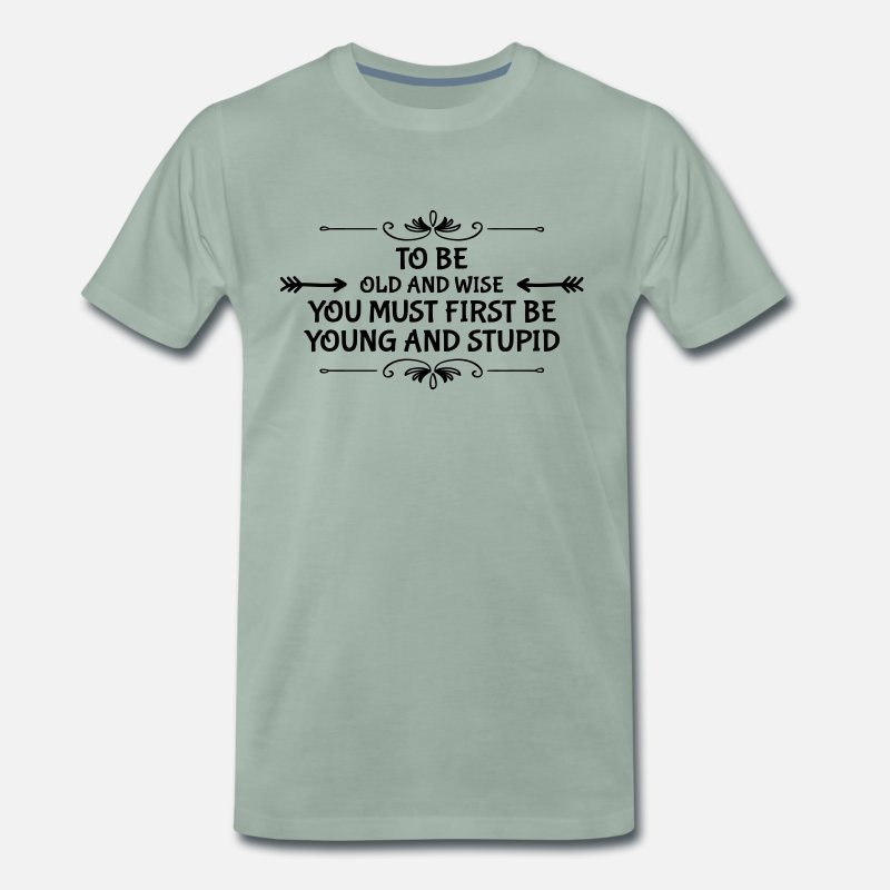 Sayings T-Shirts - Funny saying about the old become old and wise - Men's Premium T-Shirt steel green