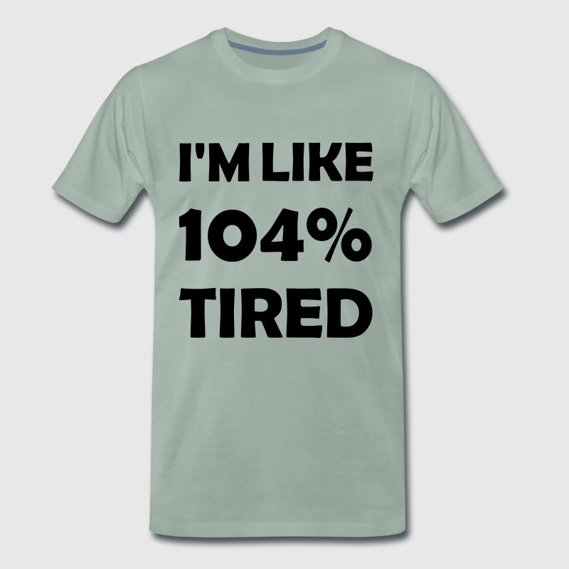 104 percent tired - Men's Premium T-Shirt