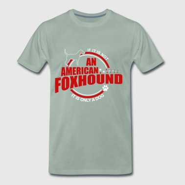If it is not an American Foxhound it is only a dog! - Men's Premium T-Shirt