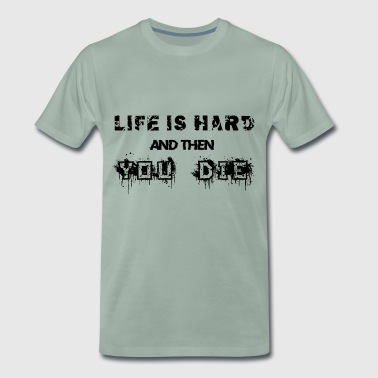Life is hard and then you die - Men's Premium T-Shirt