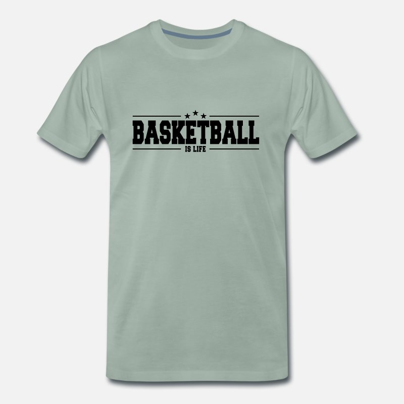 Premium T-Shirts - basketball is life 1 - Men's Premium T-Shirt steel green