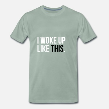 I Woke Up Like This I woke up like this - Men's Premium T-Shirt