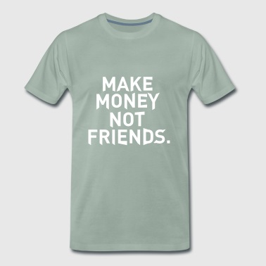 Make Money Not Friends - Koszulka męska Premium