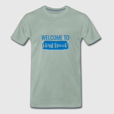 Adulthood 18th Birthday: Welcome to Adulthood - Men's Premium T-Shirt