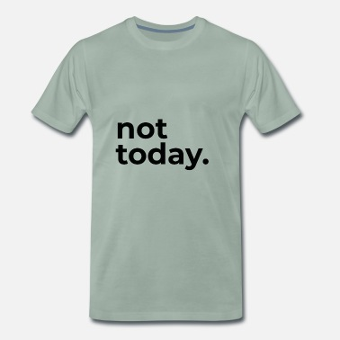 Today not today - Maglietta Premium da uomo