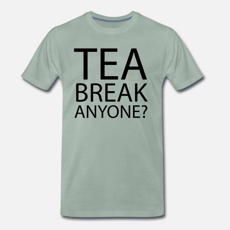 Humour T-Shirts - tea break Anyone | Office Humour - Men's Premium T-Shirt steel green