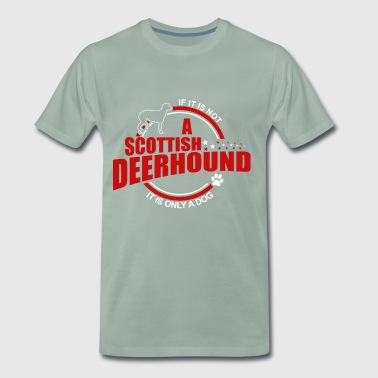 If it is not Scottish Deerhound it is just a dog - Men's Premium T-Shirt