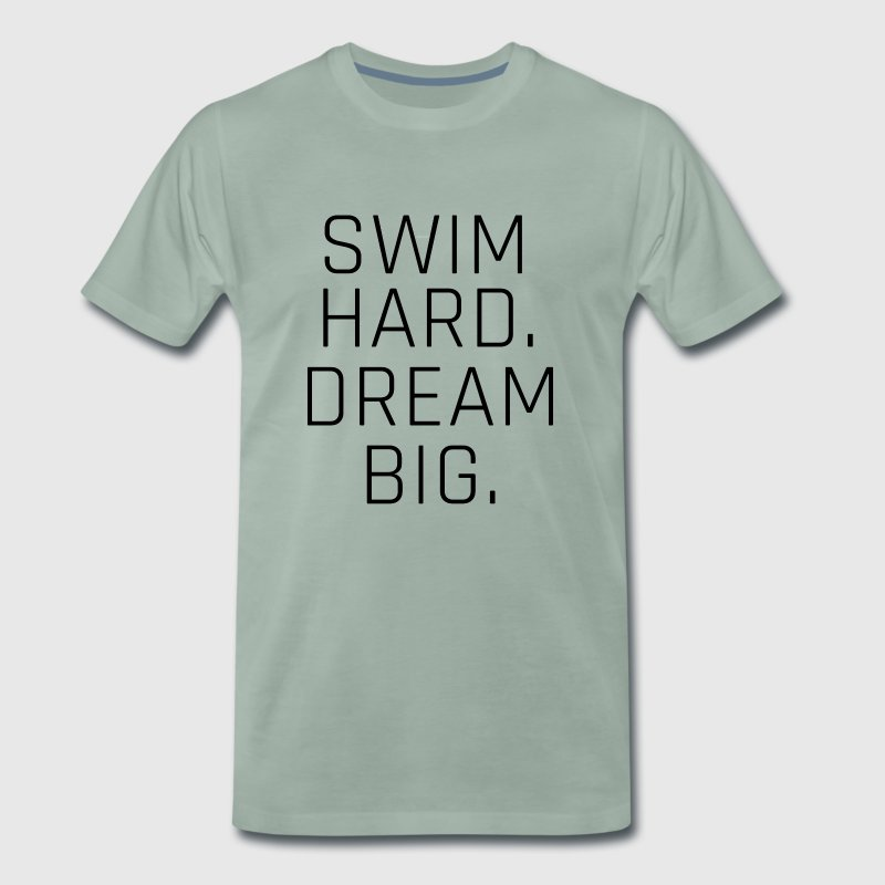 SWIM HARD. DREAM BIG. black letters - Men's Premium T-Shirt