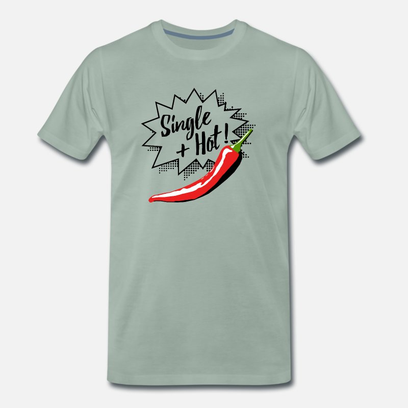 Chili T-Shirts - Single And Hot - Black Edition T-Shirts - Men's Premium T-Shirt steel green