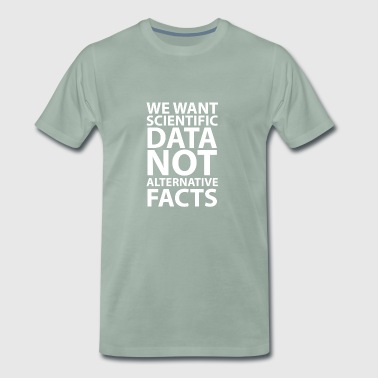 We want scientific data - T-shirt Premium Homme