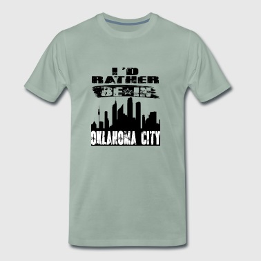 Gift Id rather be in Oklahoma City - Men's Premium T-Shirt