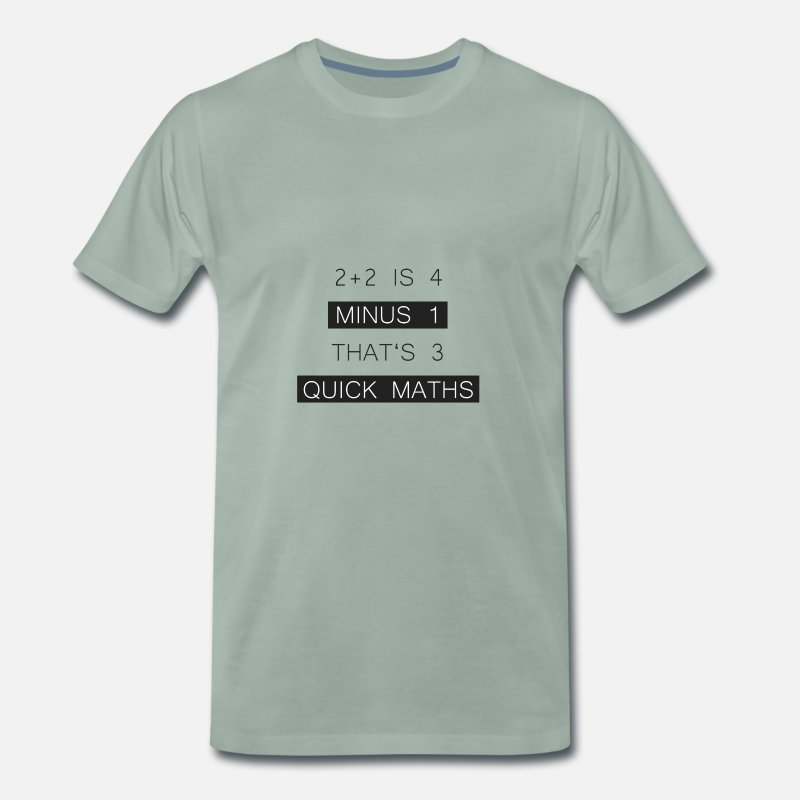 "Big T-Shirts - BigShaq ""2 + 2 IS 4 MINUS 1 THAT'S 3 QUICK MATHS"" - Men's Premium T-Shirt steel green"