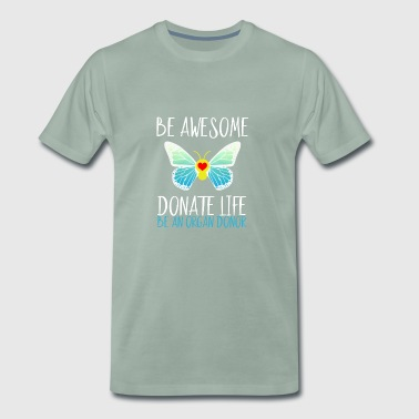 Be fantastic, give life Be an organspe - Men's Premium T-Shirt