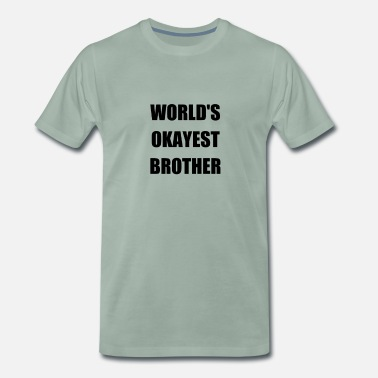Worlds WORLD'S BROTHER OKAYEST - Mannen Premium T-shirt