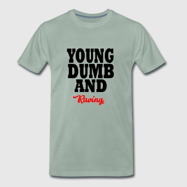 young dumb and raving - Männer Premium T-Shirt