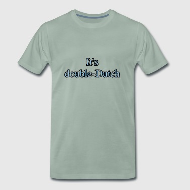 It's double dutch - Men's Premium T-Shirt