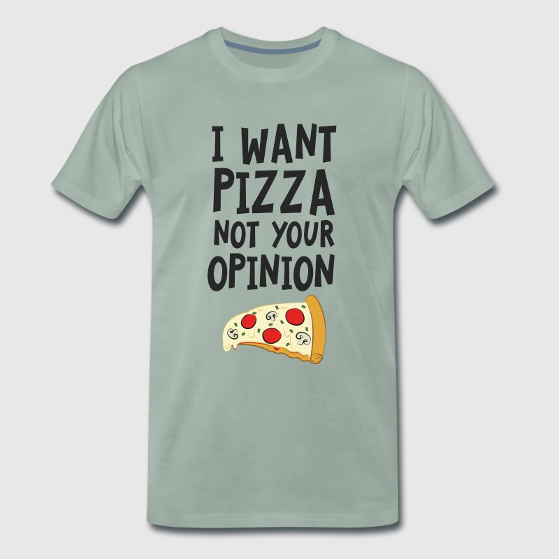 I Want Want Pizza - Not Your Opinion - Men's Premium T-Shirt
