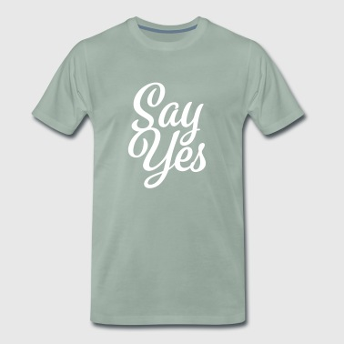 Say Yes - Say yes - Men's Premium T-Shirt