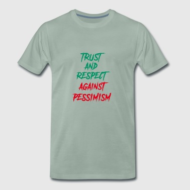 trust and respect against pessimism - Men's Premium T-Shirt