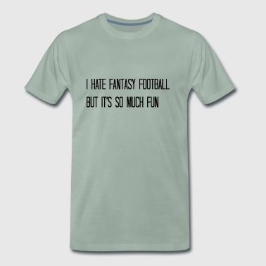 I hate fantasy football - Männer Premium T-Shirt
