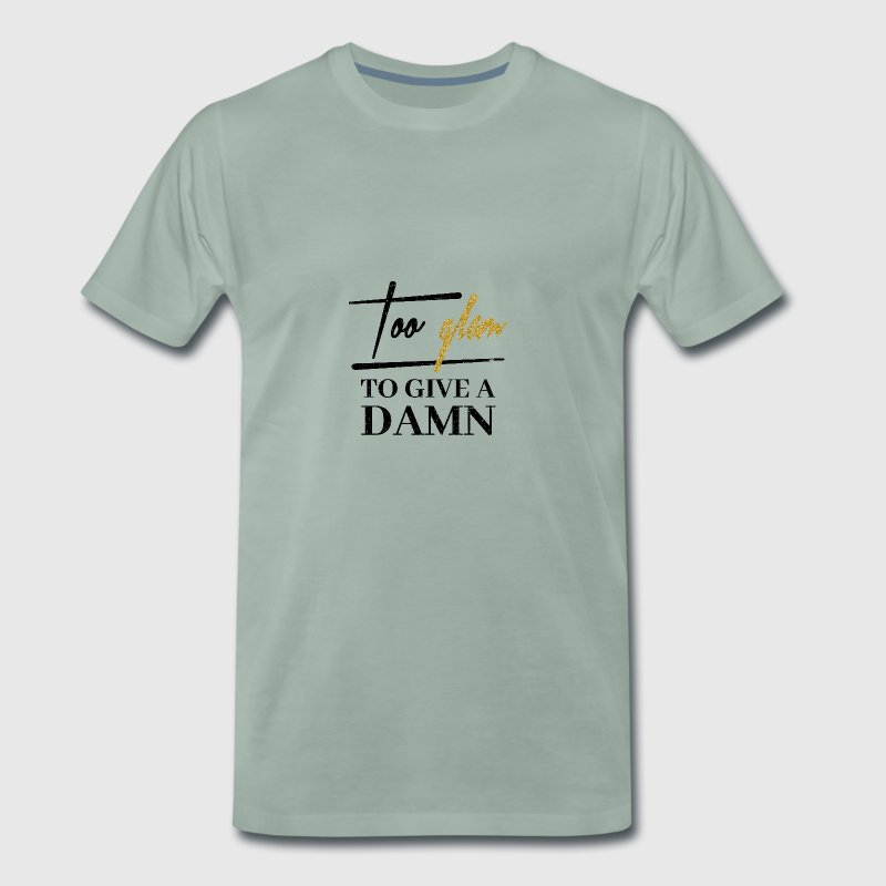Too Glam To Give A Damn - Männer Premium T-Shirt