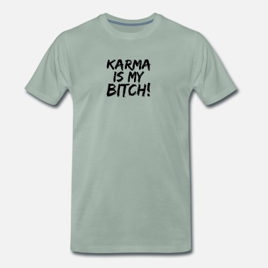 Karma Karma is my Bitch - Men's Premium T-Shirt