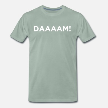Cool Daaam! Novelty Sarcastic Graphic Cool Funny design - Men's Premium T-Shirt