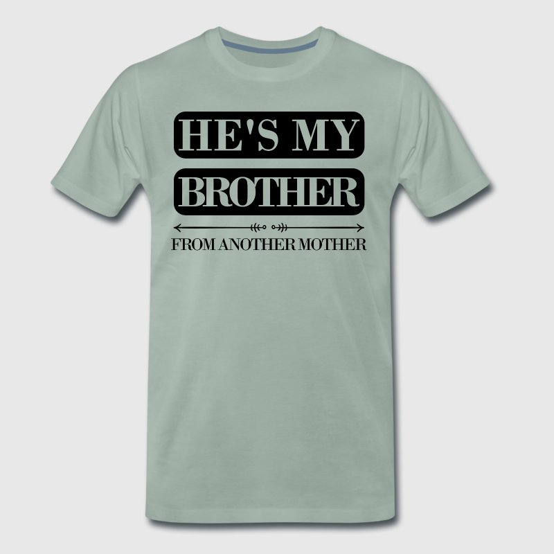 He's my brother from another mother - Men's Premium T-Shirt