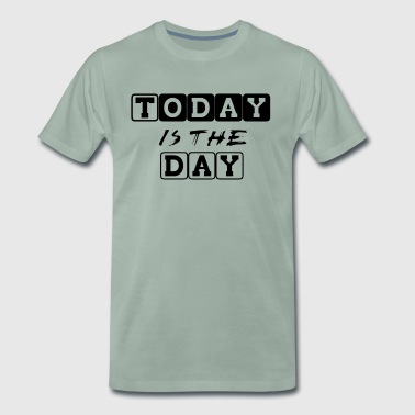 Tee-shirt Today is the day Noir - T-shirt Premium Homme